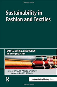 Sustainability In Fashion And Textiles: Values, Design, Production And Consumption