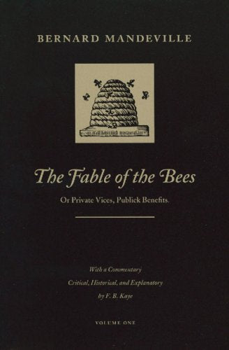 The Fable Of The Bees: Or Private Vices, Publick Benefits, Volume One