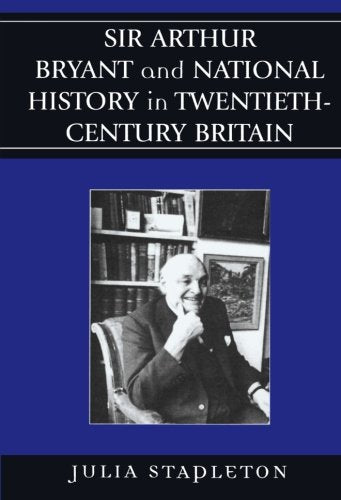 Sir Arthur Bryant And National History In Twentieth-Century Britain