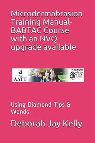 Microdermabrasion Training Manual- Babtac Course With An Nvq Upgrade Available: Using Diamond Tips & Wands (The Aatt)