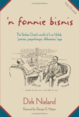 'N Fonnie Bisnis: The Yankee Dutch World Of Loe Verlak, Peenter, Peeperhenger, Dikkereeter, Sage