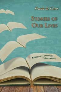 Stories Of Our Lives: Memory, History, Narrative