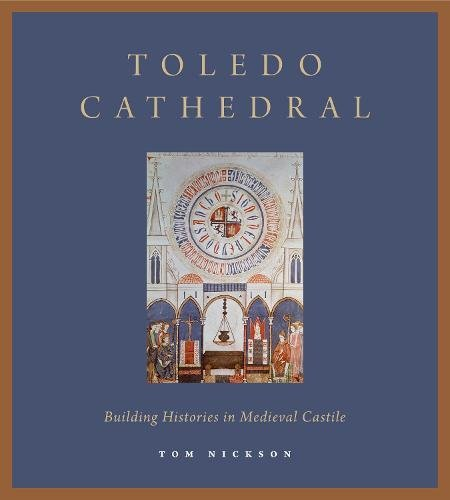 Toledo Cathedral: Building Histories In Medieval Castile