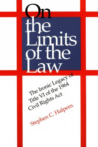 On The Limits Of The Law: The Ironic Legacy Of Title Vi Of The 1964 Civil Rights Act