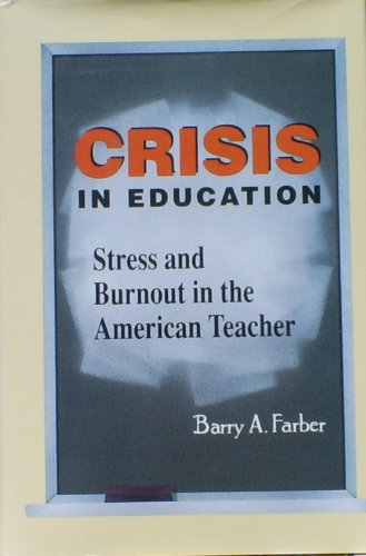 Crisis In Education: Stress And Burnout In The American Teacher (The Jossey-Bass Education Series)