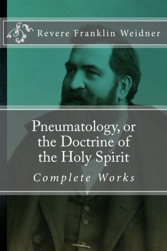 Pneumatology, Or The Doctrine Of The Work Of The Holy Spirit (Complete Works Of Revere Franklin Weidner)