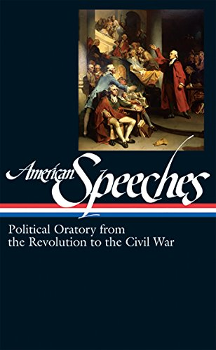 American Speeches: Political Oratory From The Revolution To The Civil War (Library Of America)