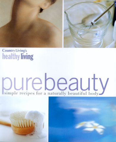 Country Living'S Healthy Living Pure Beauty: Simple Recipes For A Naturally Beautiful Body