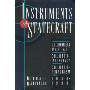 Instruments Of Statecraft: U.S. Guerilla Warfare, Counter-Insurgency, Counter-Terrorism, 1940-1990