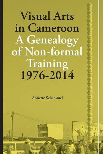 Visual Arts In Cameroon. A Genealogy Of Non-Formal Training 1976-2014