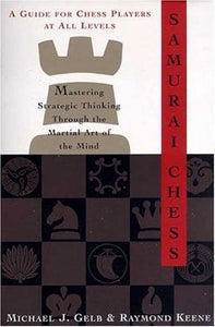 Samurai Chess: Mastering Strategic Thinking Through The Martial Art Of The Mind