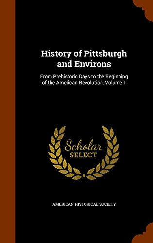 History Of Pittsburgh And Environs: From Prehistoric Days To The Beginning Of The American Revolution, Volume 1