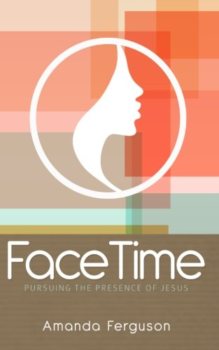 Facetime: Pursuing The Presence Of Jesus