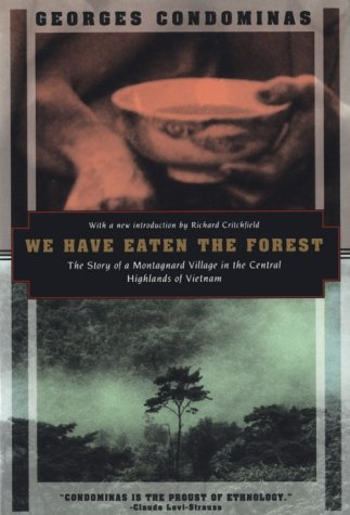 We Have Eaten The Forest: The Story Of A Montagnard Village In The Central Highlands Of Vietnam (Kodansha Globe)