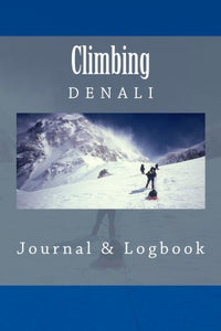 Climbing Denali: Journal & Logbook