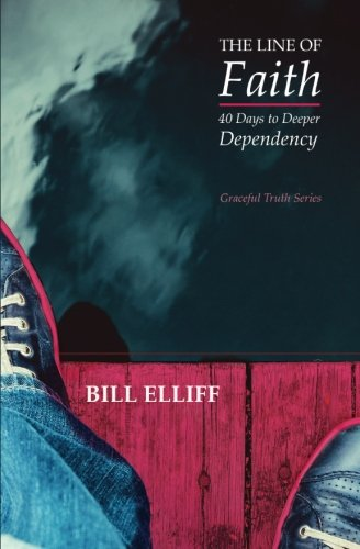 The Line Of Faith: 40 Days To Deeper Dependency (Graceful Truth Series) (Volume 1)