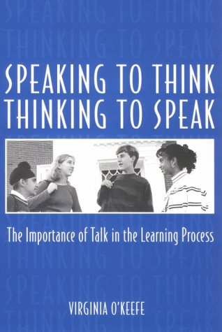 Speaking To Think Thinking To Speak Thinking To Speak: The Importance Of Talk In The Learning Process