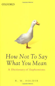 How Not To Say What You Mean: A Dictionary Of Euphemisms (Oxford Paperback Reference)