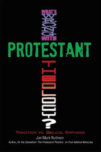 What'S Wrong With Protestant Theology? Tradition Vs. Biblical Emphasis