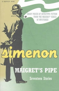 Maigret'S Pipe: Seventeen Stories (A Harvest Book)