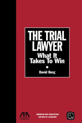 The Trial Lawyer: What It Takes To Win (Section Of Litigation'S Monograph Series)