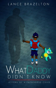 What Daddy Didn'T Know: Letters Of A Fatherless Child