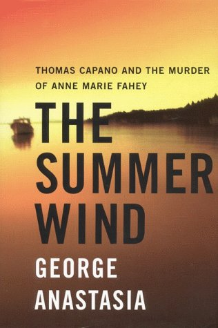 The Summer Wind : Thomas Capano And The Murder Of Anne Marie Fahey