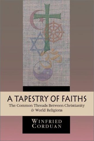 A Tapestry Of Faiths: The Common Threads Between Christianity & World Religions