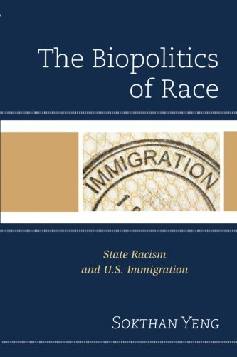 The Biopolitics Of Race: State Racism And U.S. Immigration