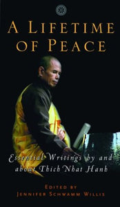 A Lifetime Of Peace: Essential Writings By And About Thich Nhat Hanh