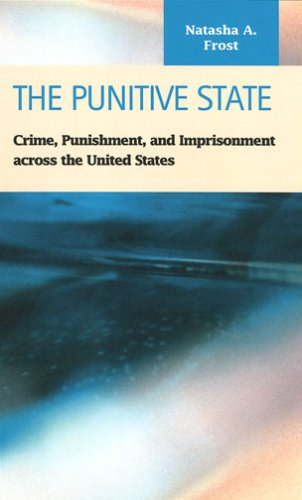 The Punitive State:  Crime, Punishment, And Imprisonment Across The United States (Criminal Justice Recent Scholarship)