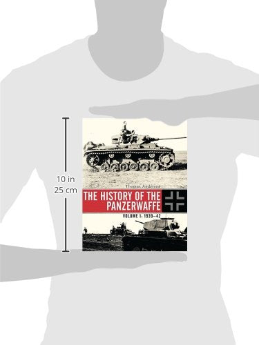 The History Of The Panzerwaffe: Volume I: 193942 (General Military)