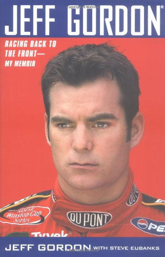 Jeff Gordon: Racing Back To The Front--My Memoir