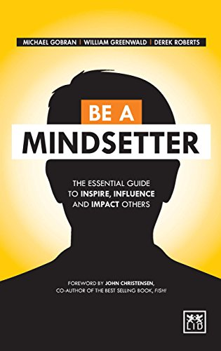 Be A Mindsetter: The Essential Guide To Inspire, Influence And Impact Others