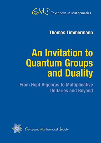 An Invitation To Quantum Groups And Duality (Ems Textbooks In Mathematics)
