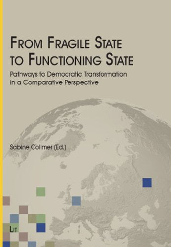 From Fragile State To Functioning State: Pathways To Democratic Transformation In A Comparative Perspective (George C. Marshall European Center For Security Studies)