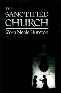 The Sanctified Church: The Folklore Writings Of Zora Neale Hurston