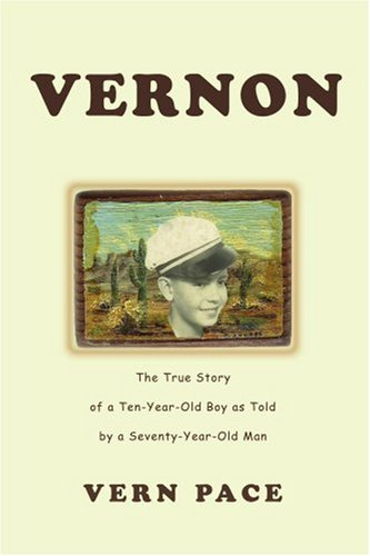Vernon: The True Story Of A Ten-Year-Old Boy As Told By A Seventy-Year-Old Man