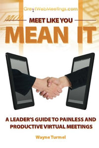 Meet Like You Mean It: A Leader'S Guide To Painless And Productive Virtual Meetings