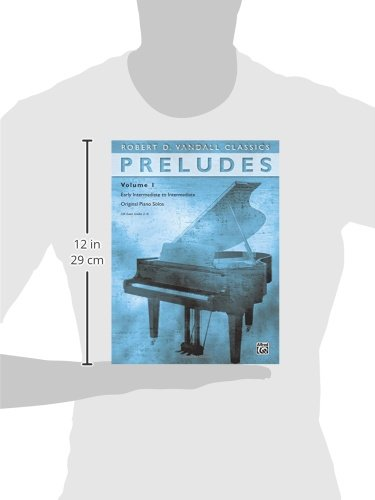 Preludes, Vol 1: Early Intermediate To Intermediate Original Piano Solos (Robert D. Vandall Classics)