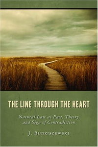 The Line Through The Heart: Natural Law As Fact, Theory, And Sign Of Contradiction