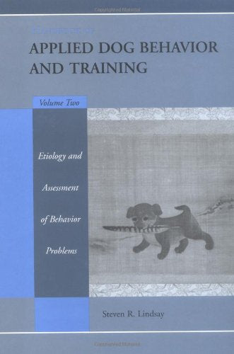 Handbook Of Applied Dog Behavior And Training, Vol. 2: Etiology And Assessment Of Behavior Problems (Volume 2)