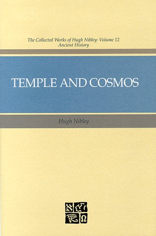 Temple And Cosmos: Beyond This Ignorant Present (The Collected Works Of Hugh Nibley, Vol 12 : Ancient History)