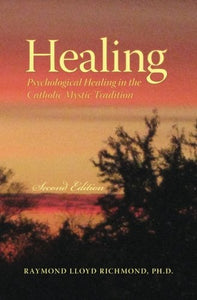Healing: Psychological Healing In The Catholic Mystic Tradition