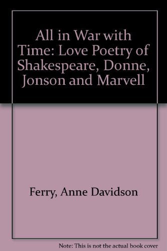 All In War With Time: Love Poetry Of Shakespeare, Donne, Jonson And Marvell