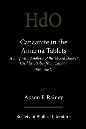 Canaanite In The Amarna Tablets: A Linguistic Analysis Of The Mixed Dialect Used By Scribes From Canaan, Volume 2 (Handbook Of Oriental Studies: Section 1; The Near And Middle East)
