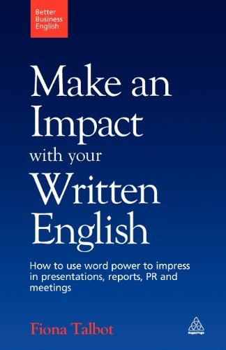 Make An Impact With Your Written English: How To Write Presentations, Reports, Meetings Notes And Minutes (Better Business English)