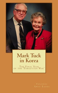 Mark Tuck In Korea: The Final Year Of The Forgotten War (The Virginians At War Series)