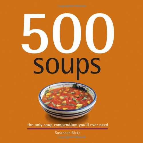 500 Soups: The Only Soup Compendium You'Ll Ever Need (500 Series Cookbooks)