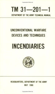 Unconventional Warfare Devices And Techniques: Incendiaries Tm 31-201-1